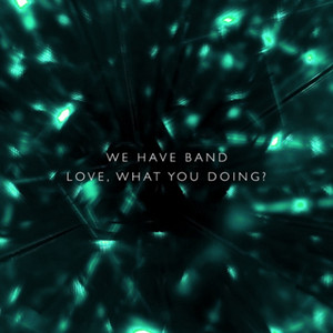 We Have Band - Love What You Doing?