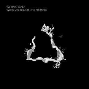 We Have Band - Where Are Your People? (remixes)