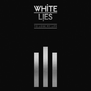 White Lies - To Lose My Life … (10th Anniversary Edition)