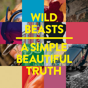 Wild Beasts - A Simple Beautiful Truth