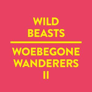 Wild Beasts - Woebegone Wanderers Ii