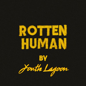 Youth Lagoon - Rotten Human