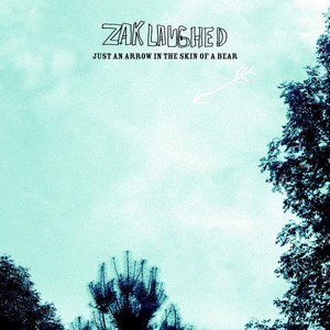 Zak Laughed - Just An Arrow In The Skin Of A Bear