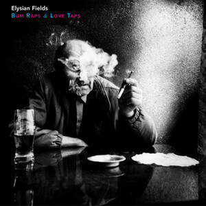 Elysian Fields - Bum Raps And Love Taps