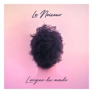 Le Noiseur - L'origine Du Monde