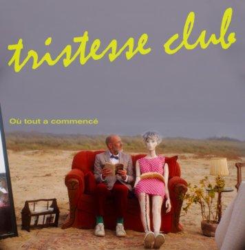 Tristesse Club - Où tout a commencé