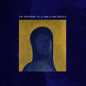Feu! Chatterton - Ici Le Jour (a Tout Enseveli)