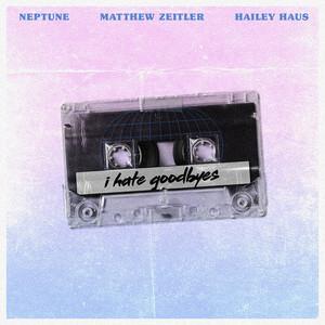 Neptune - I Hate Goodbyes