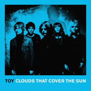 TOY - Clouds That Cover The Sun