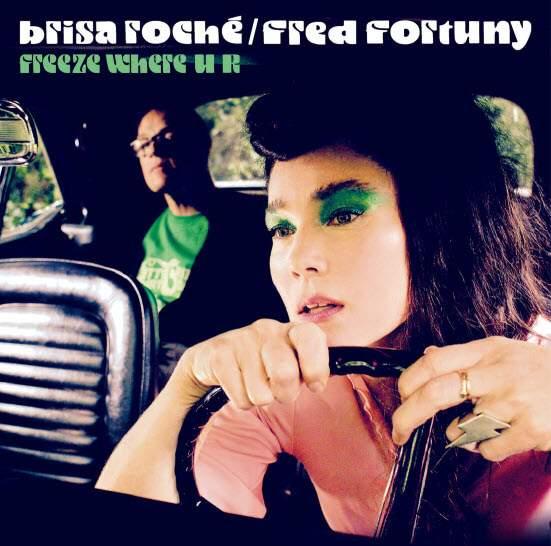 Brisa Roché & Fred Fortuny - Freeze Where U R