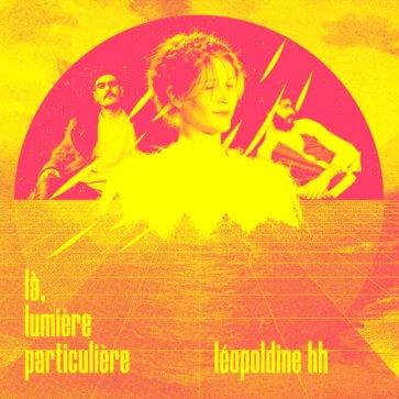 Léopoldine HH - Là, Lumière Particulière