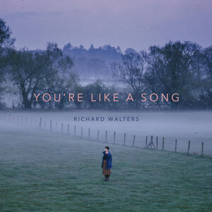 Richard Walters - You're Like A Song