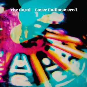The Coral - Lover Undiscovered