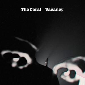 The Coral - Vacancy