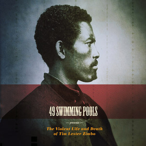 49 Swimming Pools - The Violent Life And Death Of Tim Lester Zimbo (bonus Track …