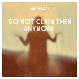 Balthazar - Do Not Claim Them Anymore