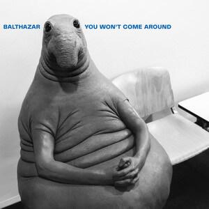Balthazar - You Won't Come Around