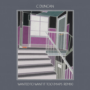 C Duncan - Wanted To Want It Too (maps Remix)