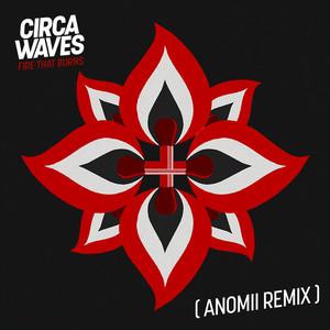 Circa Waves - Fire That Burns (anomii Remix)