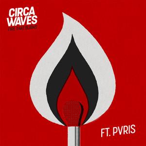 Circa Waves - Fire That Burns (feat. Pvris)