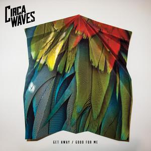 Circa Waves - Get Away / Good For Me