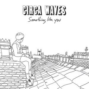 Circa Waves - Something Like You