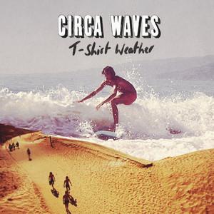 Circa Waves - T-shirt Weather