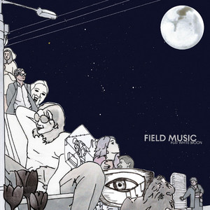 Field Music - Flat White Moon