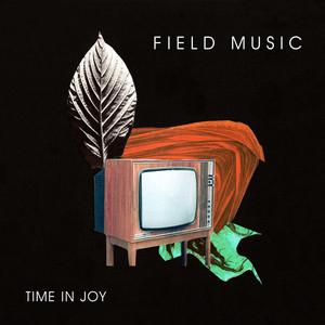 Field Music - Time In Joy – Edit