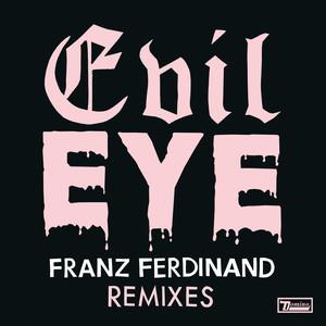 Franz Ferdinand - Evil Eye Remixes