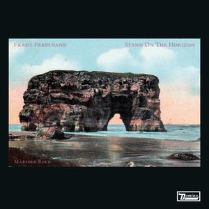 Franz Ferdinand - Stand On The Horizon