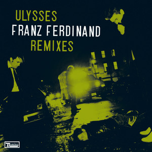 Franz Ferdinand - Ulysses (remixes)