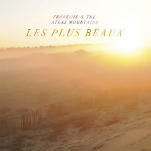 Frànçois & The Atlas Mountains - Les Plus Beaux