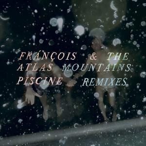 Frànçois & The Atlas Mountains - Piscine Remixes