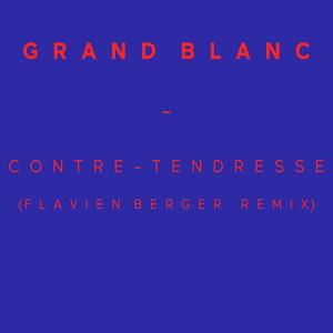 Grand Blanc - Contre-tendresse (flavien Berger Remix) – Single