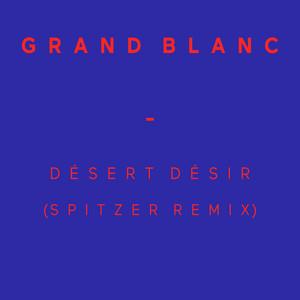 Grand Blanc - Désert Désir (spitzer Remix) – Single