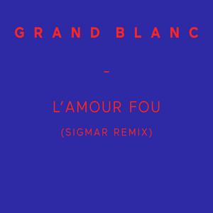Grand Blanc - L'amour Fou (sigmar Remix) – Single