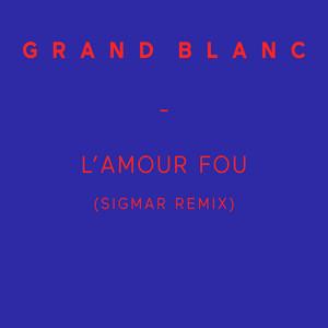 Grand Blanc - L'amour Fou (sigmar Remix)