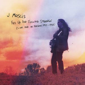 J Mascis - Fed Up And Feeling Strange