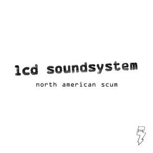LCD Soundsystem - North American Scum (radio Edit)