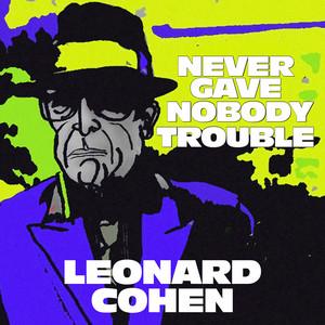 Leonard Cohen - Never Gave Nobody Trouble (live At Odense Soundcheck, 2013)