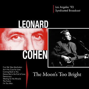 Leonard Cohen - The Moon's Too Bright (live In Los Angeles '93)