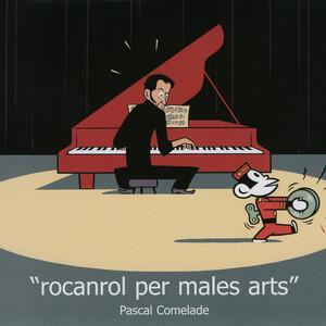 Pascal Comelade - Rocanrol Per Males Arts (1998 / 2002)