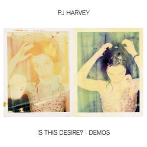 PJ Harvey - Is This Desire? – Demos