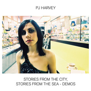 PJ Harvey - Stories From The City, Stories From The Sea – Demos