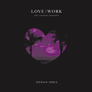 Songs : Ohia - Love & Work: The Lioness Sessions