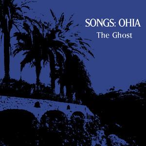 Songs : Ohia - The Ghost