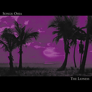 Songs : Ohia - The Lioness
