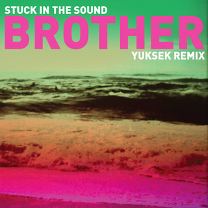 Stuck In The Sound - Brother (yuksek Remix)