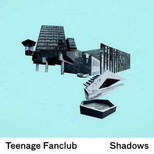 Teenage Fanclub - Shadows